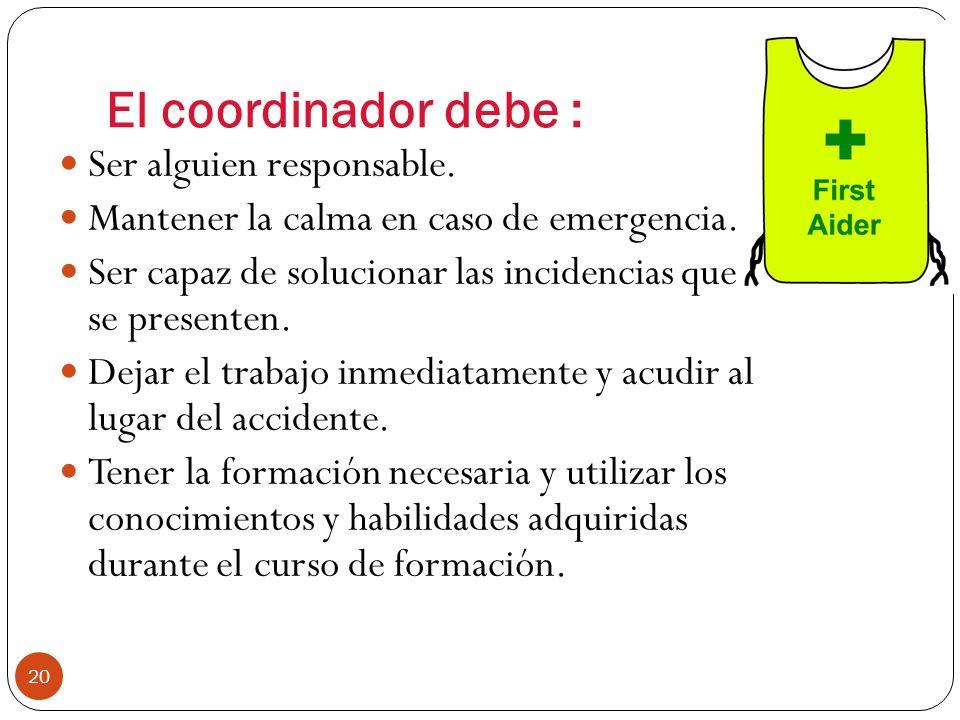 Información al personal: 19 Todo el personal debe conocer la ubicación del material y las instalaciones de Primeros Auxilios y cómo localizar al coord
