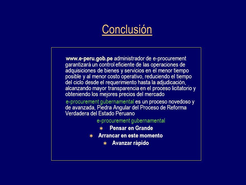Conclusión www.e-peru.gob.pe administrador de e-procurement garantizará un control eficiente de las operaciones de adquisiciones de bienes y servicios