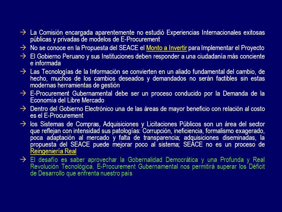 Implementando E-Procurement-Perú Proyecto liderado directamente por el Presidente de la República y a ser administrado por www.e-peru.gob.pe Se Creará una Comisión que Investigue Urgentemente los Mejores Modelos de E-Procurement en el Ámbito Internacional y que Permita Adoptar el Mejor, ejecutar Convocatoria Internacional con Supervisión Calificada que garantice Resultados Inmediatos y Sostenibilidad al Estado Peruano Desarrollar una labor urgente para: Conocer y Difundir el Monto a Invertir Conocer y Difundir los Ahorros económicos y beneficios a obtener Plazo de Ejecución y Puesta en Marcha Plazo en que obtendrán los Beneficios Globales Implementar e-procurement gubernamental puede ser un Proyecto realizable en un Corto o Mediano Plazo Regular de existir la más amplia Voluntad Política de Alto Nivel