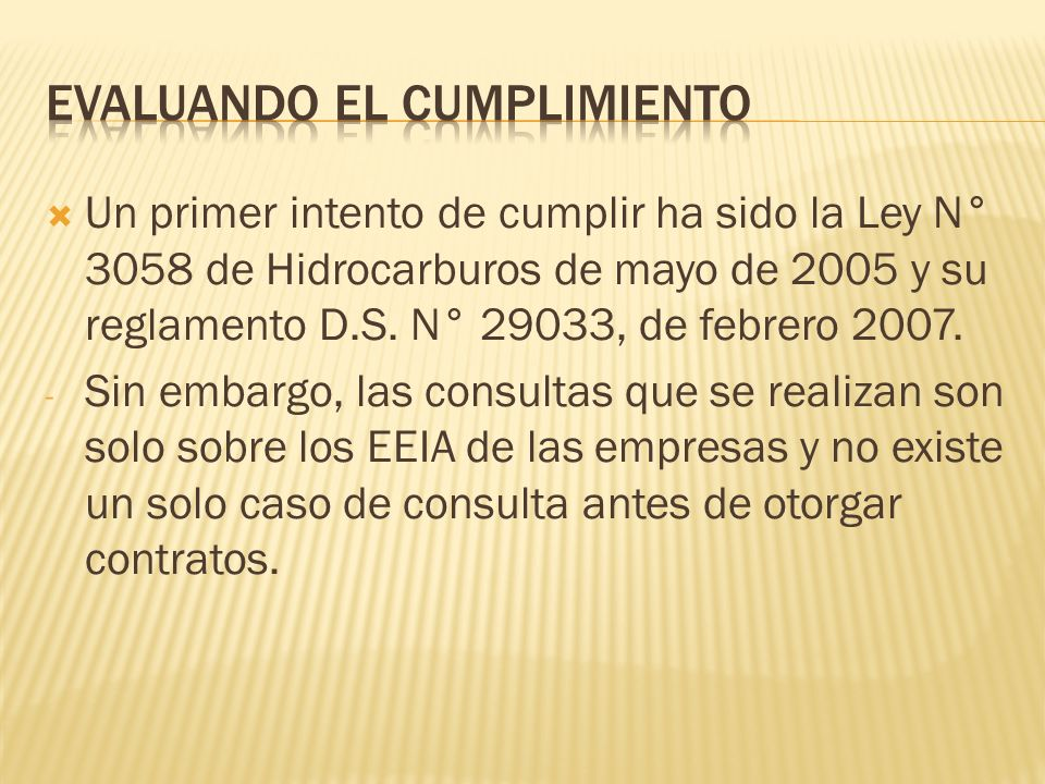 Un primer intento de cumplir ha sido la Ley N° 3058 de Hidrocarburos de mayo de 2005 y su reglamento D.S.