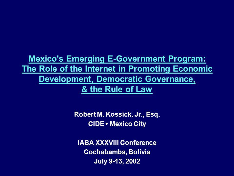 Mexico's Emerging E-Government Program: The Role of the Internet in Promoting Economic Development, Democratic Governance, & the Rule of Law Robert M.