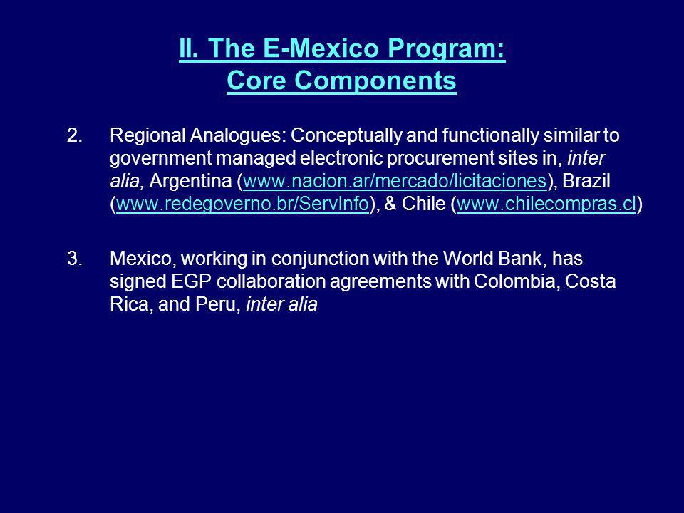 II. The E-Mexico Program: Core Components 2.Regional Analogues: Conceptually and functionally similar to government managed electronic procurement sit