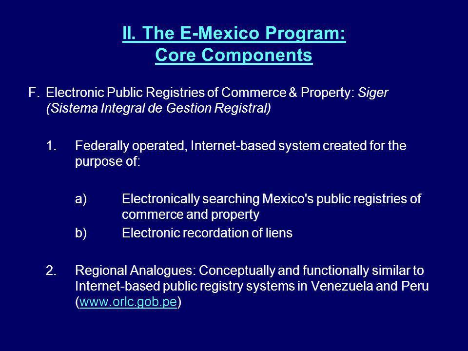 II. The E-Mexico Program: Core Components F.Electronic Public Registries of Commerce & Property: Siger (Sistema Integral de Gestion Registral) 1.Feder
