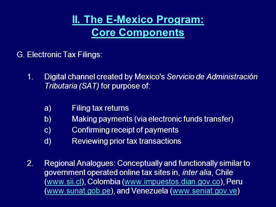 II. The E-Mexico Program: Core Components G.Electronic Tax Filings: 1.Digital channel created by Mexico's Servicio de Administración Tributaria (SAT)
