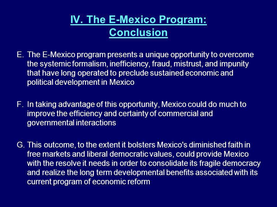 IV. The E-Mexico Program: Conclusion E.The E-Mexico program presents a unique opportunity to overcome the systemic formalism, inefficiency, fraud, mis