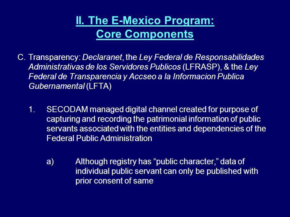 II. The E-Mexico Program: Core Components C.Transparency: Declaranet, the Ley Federal de Responsabilidades Administrativas de los Servidores Publicos