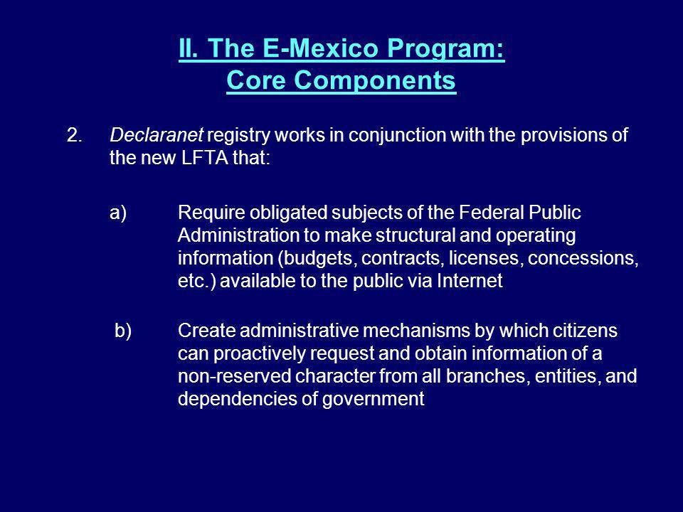 II. The E-Mexico Program: Core Components 2.Declaranet registry works in conjunction with the provisions of the new LFTA that: a)Require obligated sub