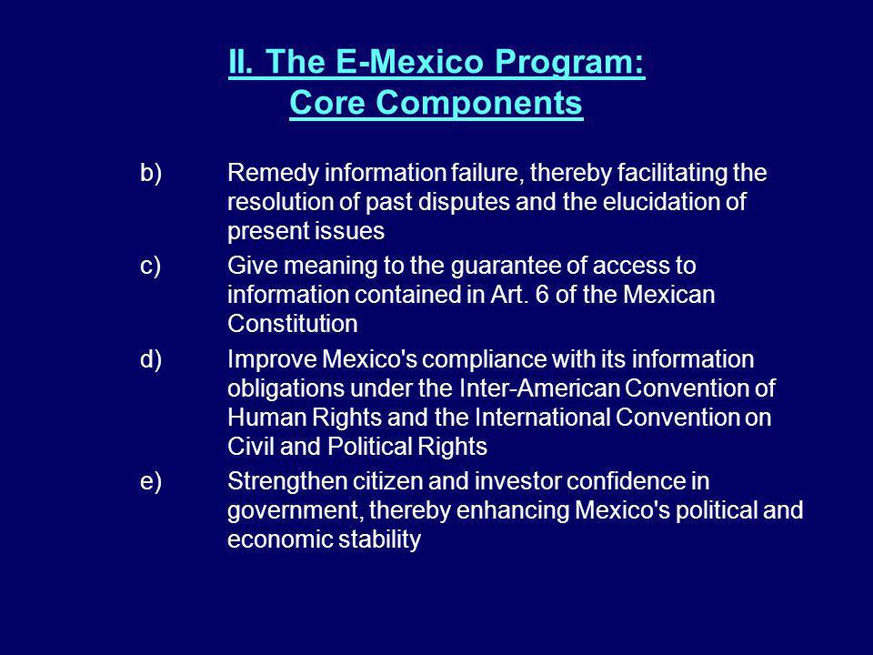 II. The E-Mexico Program: Core Components b)Remedy information failure, thereby facilitating the resolution of past disputes and the elucidation of pr
