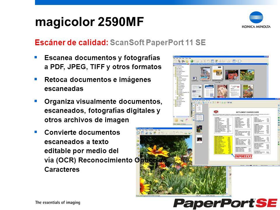 9 magicolor 2590MF Escáner de calidad: ScanSoft PaperPort 11 SE Escanea documentos y fotografías a PDF, JPEG, TIFF y otros formatos Retoca documentos e imágenes escaneadas Organiza visualmente documentos, escaneados, fotografías digitales y otros archivos de imagen Convierte documentos escaneados a texto editable por medio del vía (OCR) Reconocimiento Optico de Caracteres