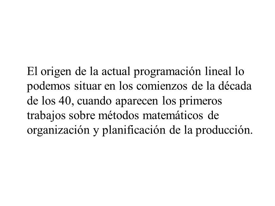 El origen de la actual programación lineal lo podemos situar en los comienzos de la década de los 40, cuando aparecen los primeros trabajos sobre méto