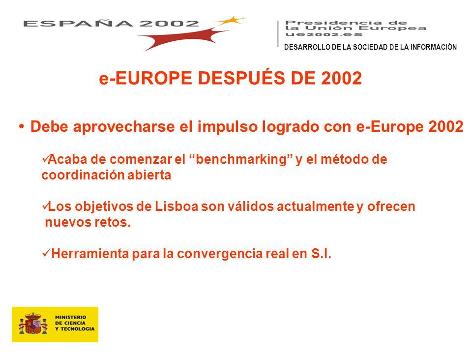 e-EUROPE DESPUÉS DE 2002 Debe aprovecharse el impulso logrado con e-Europe 2002 Acaba de comenzar el benchmarking y el método de coordinación abierta Los objetivos de Lisboa son válidos actualmente y ofrecen nuevos retos.