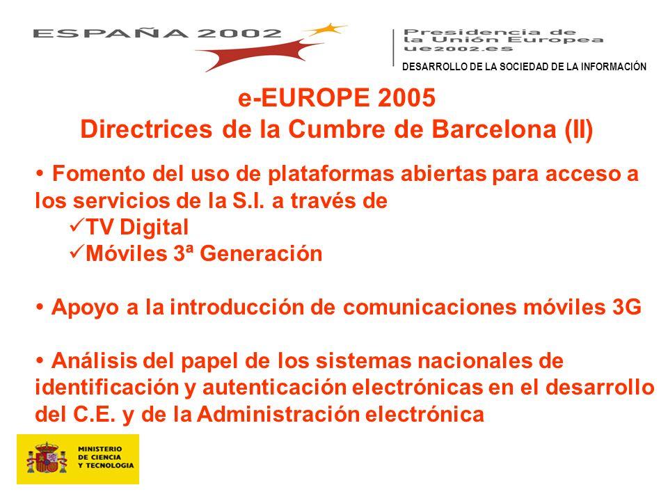 e-EUROPE 2005 Directrices de la Cumbre de Barcelona (II) Fomento del uso de plataformas abiertas para acceso a los servicios de la S.I.