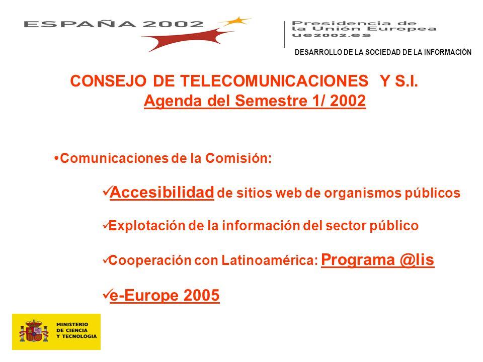Comunicaciones de la Comisión: Accesibilidad de sitios web de organismos públicos Explotación de la información del sector público Cooperación con Latinoamérica: Programa @lis e-Europe 2005 DESARROLLO DE LA SOCIEDAD DE LA INFORMACIÓN CONSEJO DE TELECOMUNICACIONES Y S.I.