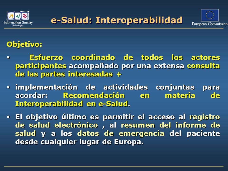 e-Salud: Interoperabilidad Objetivo: Esfuerzo coordinado de todos los actores participantes acompañado por una extensa consulta de las partes interesa