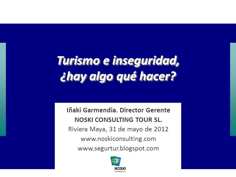 Iñaki Garmendia – Noski Consulting Tour Turismo e inseguridad, ¿hay algo qué hacer? Iñaki Garmendia. Director Gerente NOSKI CONSULTING TOUR SL. Rivier