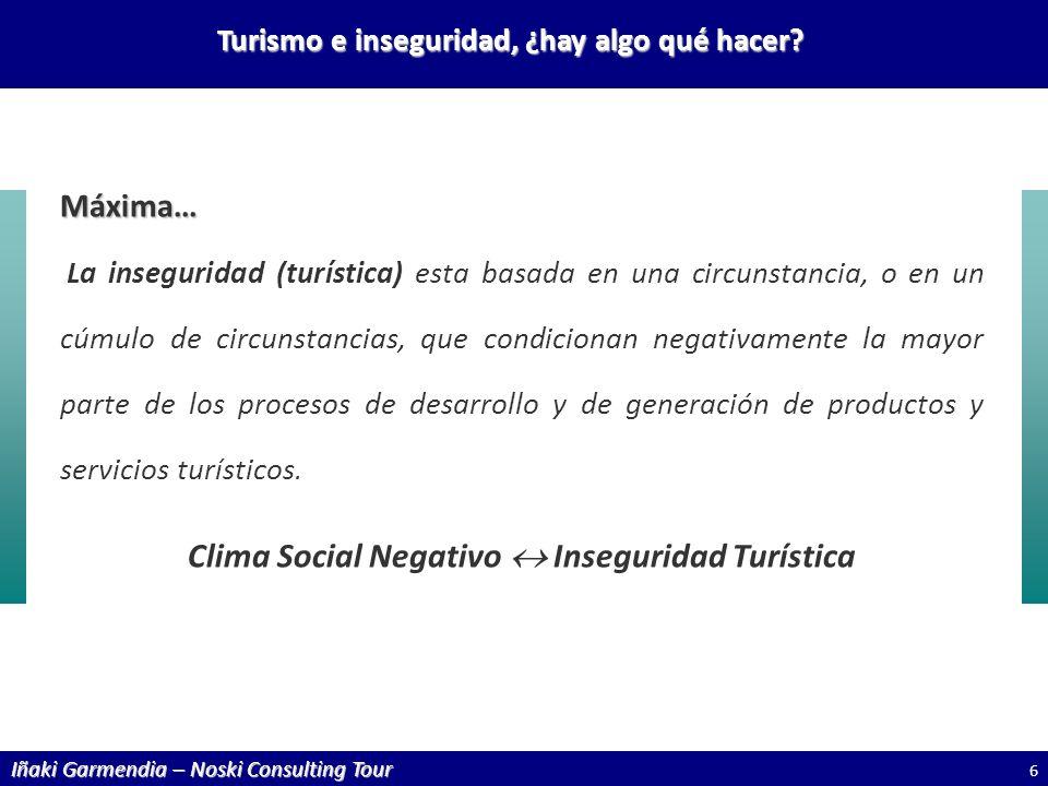 Iñaki Garmendia – Noski Consulting Tour Turismo e inseguridad, ¿hay algo qué hacer? 6 Máxima… La inseguridad (turística) esta basada en una circunstan