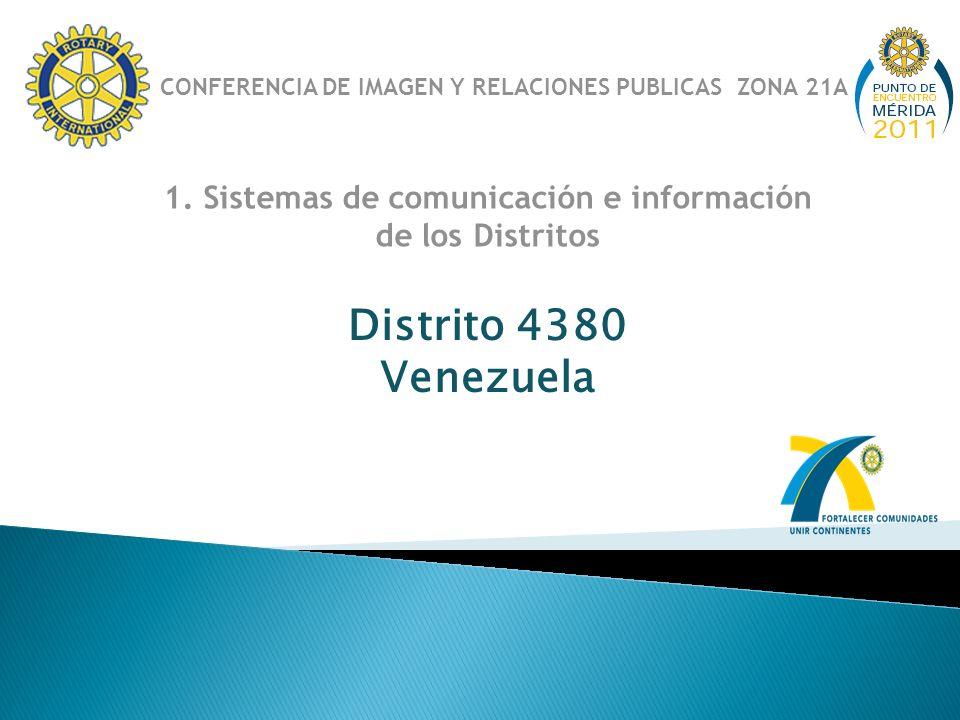 Distrito 4380 Venezuela 1. Sistemas de comunicación e información de los Distritos CONFERENCIA DE IMAGEN Y RELACIONES PUBLICAS ZONA 21A