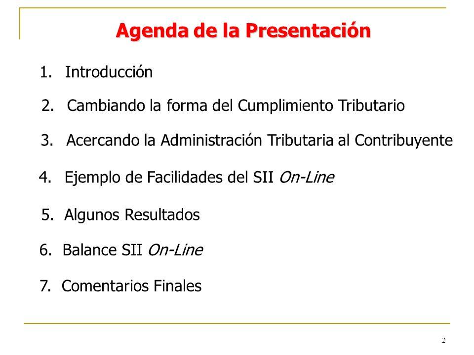 2 Agenda de la Presentación 1.Introducción 2.Cambiando la forma del Cumplimiento Tributario 3.Acercando la Administración Tributaria al Contribuyente 4.Ejemplo de Facilidades del SII On-Line 5.