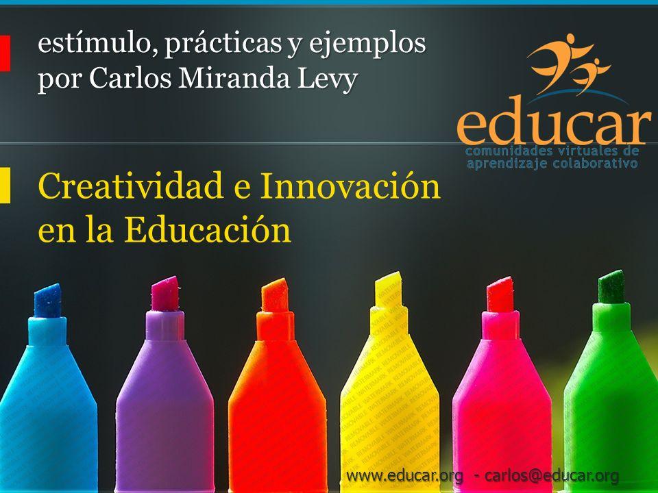 www.educar.org - carlos@educar.org Creatividad Colaborativa El mejor equipo no es el que está compuesto por los mejores miembros… o sino el que hace a sus miembros mejores.