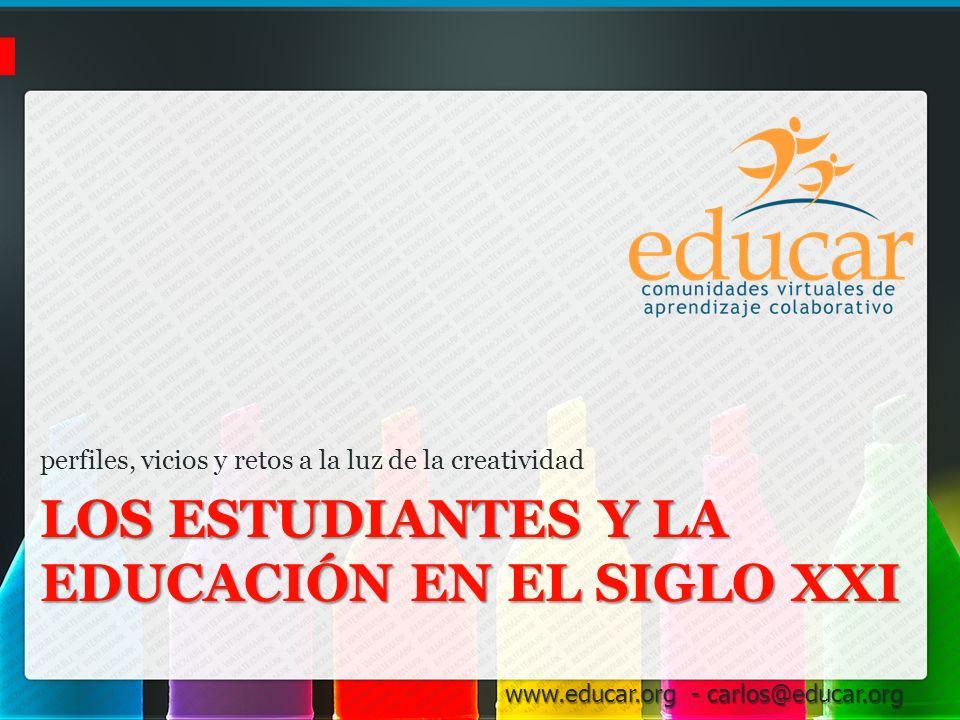 www.educar.org - carlos@educar.org Una visión de los estudiantes hoy Este video nos muestra lo distinta que es la realidad de una parte de los estudiantes hoy, aquellos que tienen acceso a la tecnología y viven en entornos de recursos abundantes.