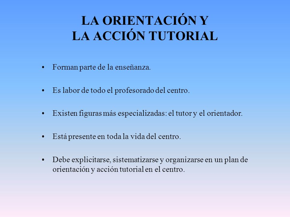 LA ORIENTACIÓN Y LA ACCIÓN TUTORIAL Forman parte de la enseñanza.