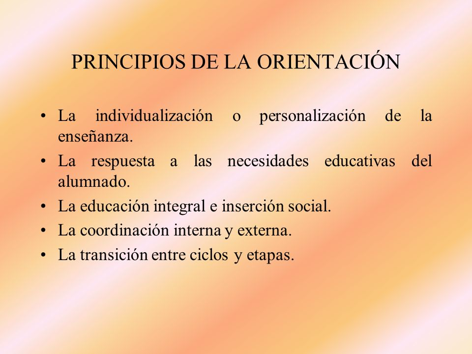 PRINCIPIOS DE LA ORIENTACIÓN La individualización o personalización de la enseñanza.