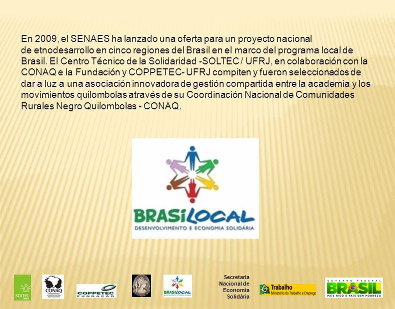 En 2009, el SENAES ha lanzado una oferta para un proyecto nacional de etnodesarrollo en cinco regiones del Brasil en el marco del programa local de Brasil.