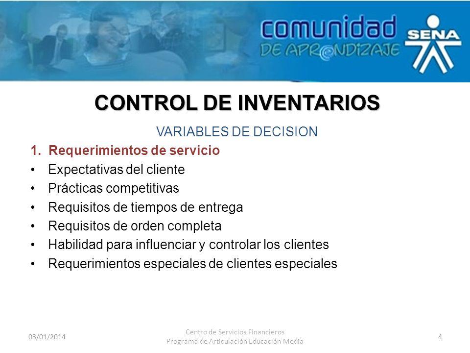 CONTROL DE INVENTARIOS 03/01/2014 Centro de Servicios Financieros Programa de Articulación Educación Media 4 VARIABLES DE DECISION 1. Requerimientos d