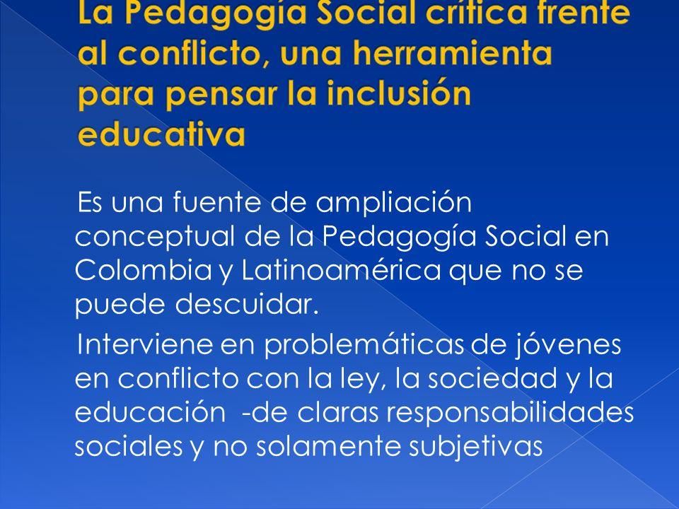 Es una fuente de ampliación conceptual de la Pedagogía Social en Colombia y Latinoamérica que no se puede descuidar. Interviene en problemáticas de jó