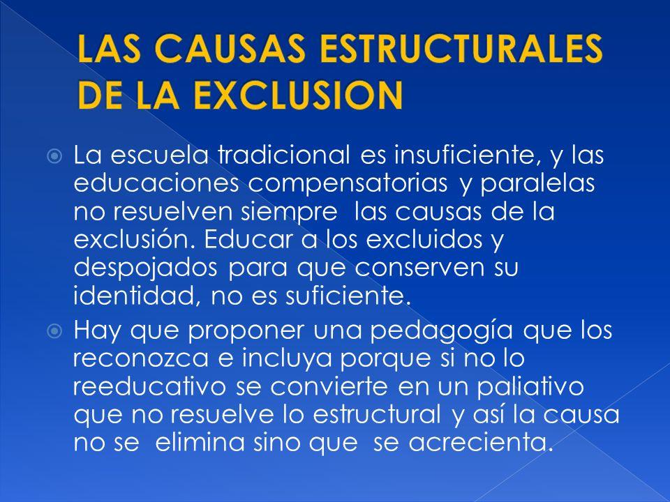 La escuela tradicional es insuficiente, y las educaciones compensatorias y paralelas no resuelven siempre las causas de la exclusión. Educar a los exc