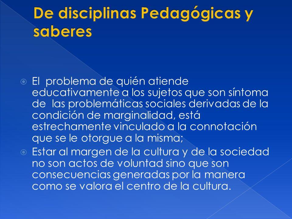 El problema de quién atiende educativamente a los sujetos que son síntoma de las problemáticas sociales derivadas de la condición de marginalidad, est