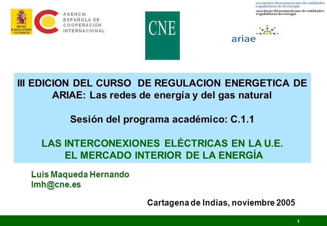 1 III EDICION DEL CURSO DE REGULACION ENERGETICA DE ARIAE: Las redes de energía y del gas natural Sesión del programa académico: C.1.1 LAS INTERCONEXI