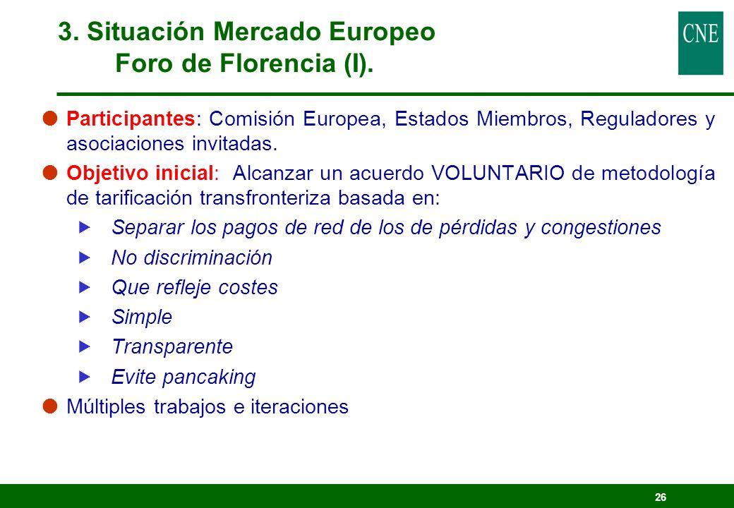 26 Participantes: Comisión Europea, Estados Miembros, Reguladores y asociaciones invitadas. Objetivo inicial: Alcanzar un acuerdo VOLUNTARIO de metodo