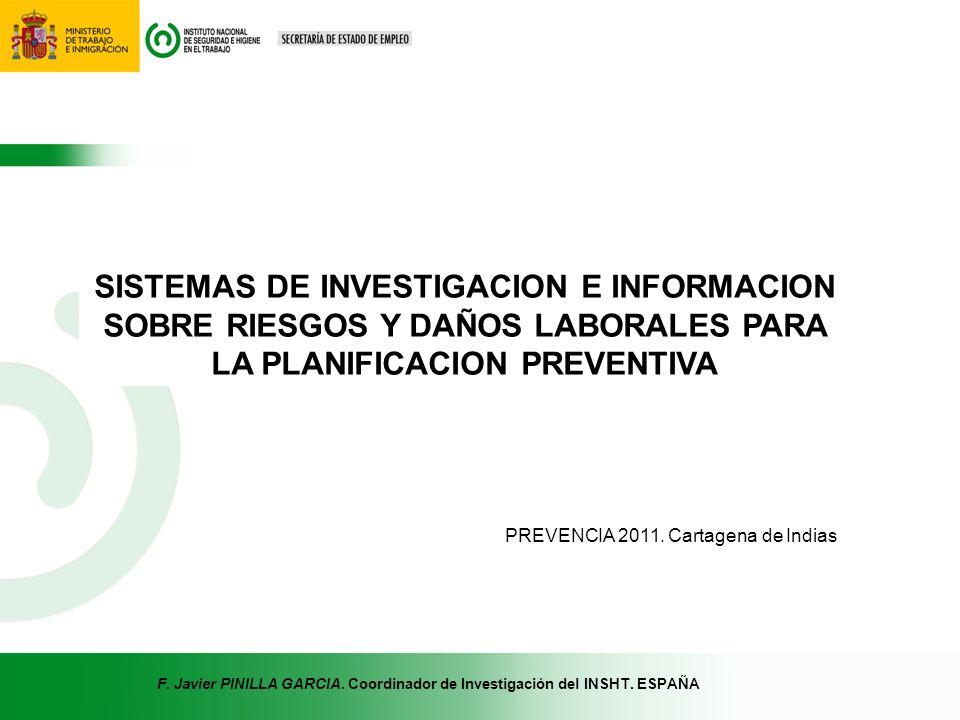 SISTEMAS DE INVESTIGACION E INFORMACION SOBRE RIESGOS Y DAÑOS LABORALES PARA LA PLANIFICACION PREVENTIVA F. Javier PINILLA GARCIA. Coordinador de Inve