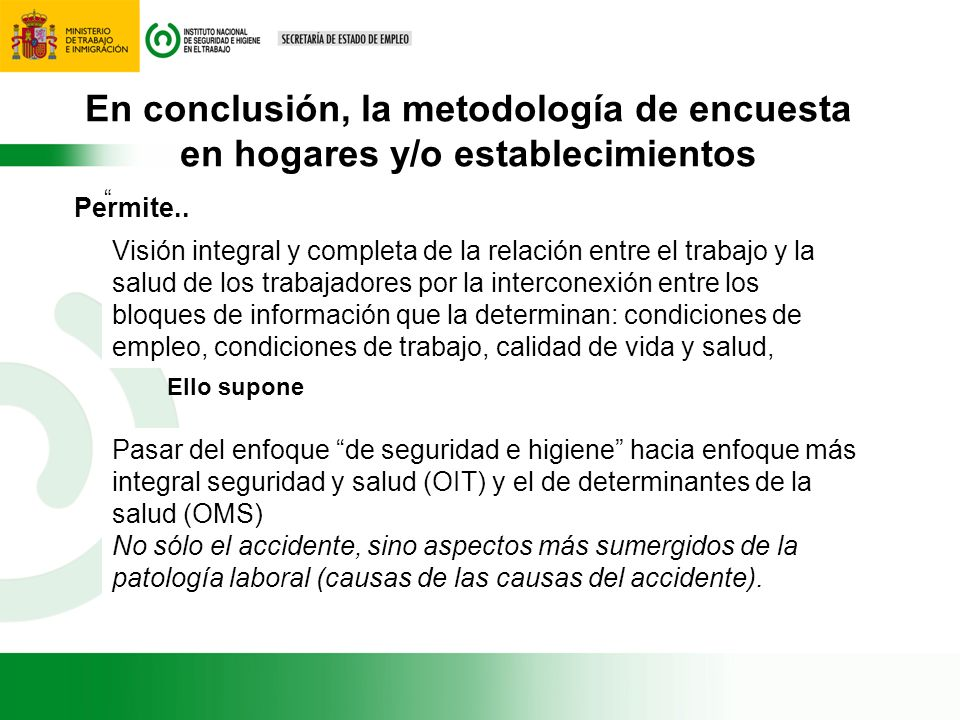 En conclusión, la metodología de encuesta en hogares y/o establecimientos Permite.. Visión integral y completa de la relación entre el trabajo y la sa