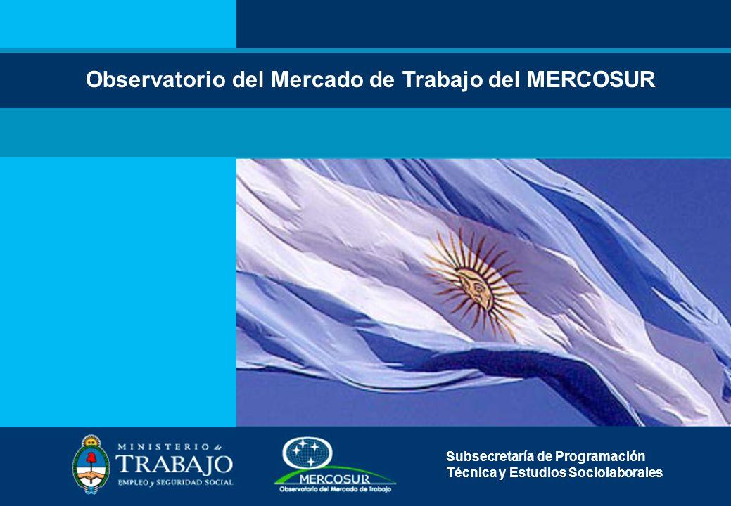Observatorio del Mercado de Trabajo del MERCOSUR Subsecretaría de Programación Técnica y Estudios Sociolaborales
