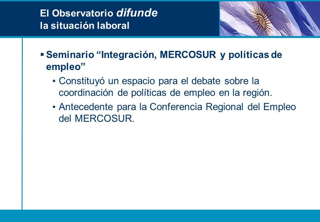El Observatorio difunde la situación laboral Seminario Integración, MERCOSUR y políticas de empleo Constituyó un espacio para el debate sobre la coord