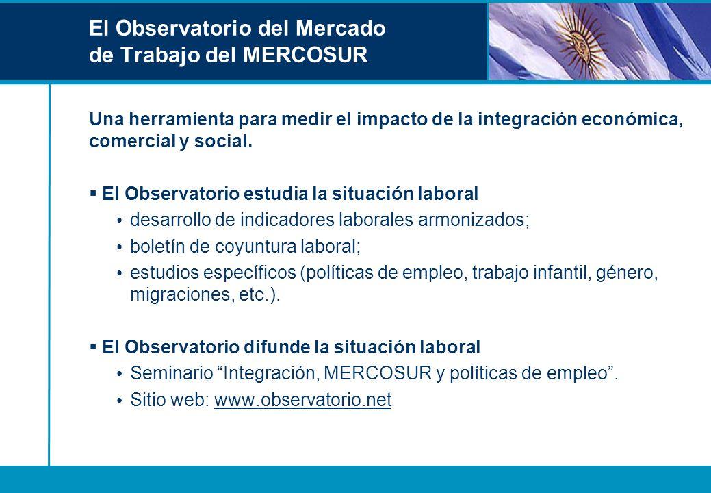 El Observatorio del Mercado de Trabajo del MERCOSUR Una herramienta para medir el impacto de la integración económica, comercial y social. El Observat