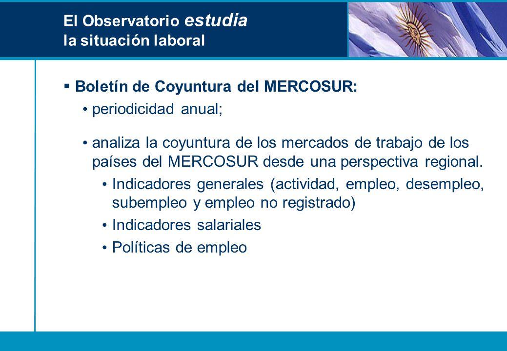 El Observatorio estudia la situación laboral Boletín de Coyuntura del MERCOSUR: periodicidad anual; analiza la coyuntura de los mercados de trabajo de
