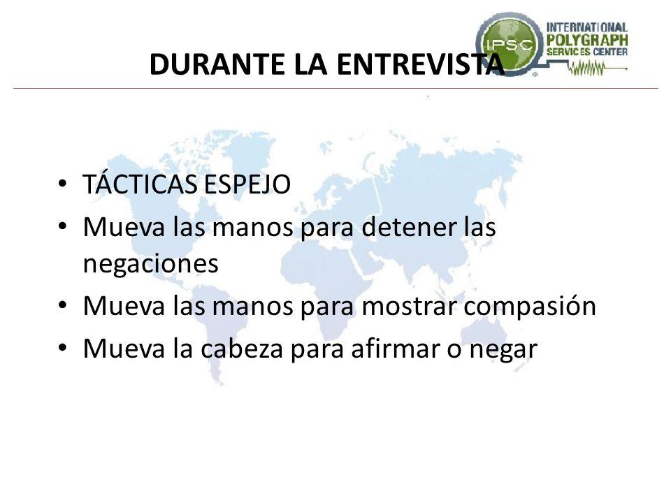 DURANTE LA ENTREVISTA TÁCTICAS ESPEJO Mueva las manos para detener las negaciones Mueva las manos para mostrar compasión Mueva la cabeza para afirmar