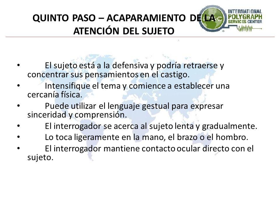 QUINTO PASO – ACAPARAMIENTO DE LA ATENCIÓN DEL SUJETO El sujeto está a la defensiva y podría retraerse y concentrar sus pensamientos en el castigo. In