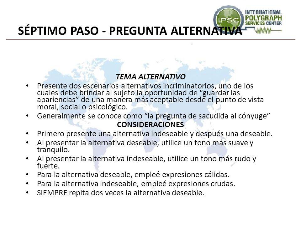 SÉPTIMO PASO - PREGUNTA ALTERNATIVA TEMA ALTERNATIVO Presente dos escenarios alternativos incriminatorios, uno de los cuales debe brindar al sujeto la