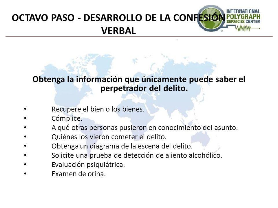 OCTAVO PASO - DESARROLLO DE LA CONFESIÓN VERBAL Obtenga la información que únicamente puede saber el perpetrador del delito. Recupere el bien o los bi