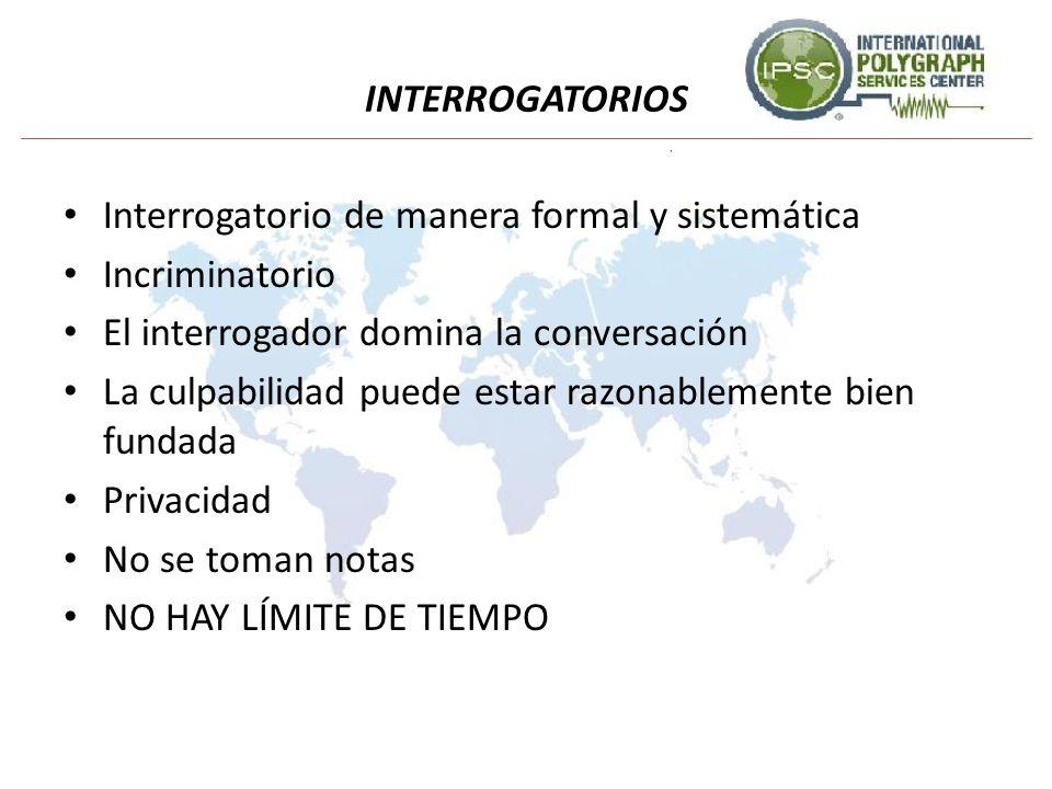 INTERROGATORIOS Interrogatorio de manera formal y sistemática Incriminatorio El interrogador domina la conversación La culpabilidad puede estar razona