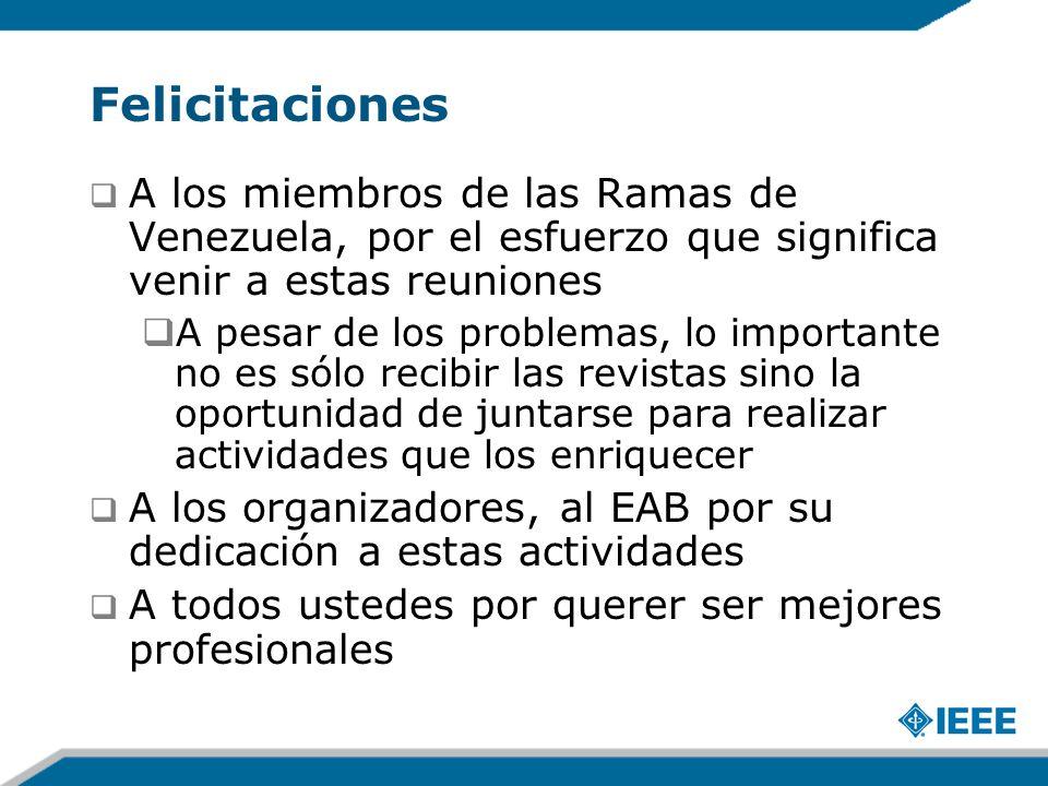 Felicitaciones A los miembros de las Ramas de Venezuela, por el esfuerzo que significa venir a estas reuniones A pesar de los problemas, lo importante no es sólo recibir las revistas sino la oportunidad de juntarse para realizar actividades que los enriquecer A los organizadores, al EAB por su dedicación a estas actividades A todos ustedes por querer ser mejores profesionales