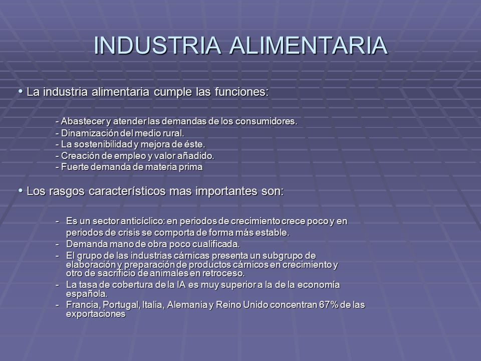 INDUSTRIA ALIMENTARIA La industria alimentaria cumple las funciones: La industria alimentaria cumple las funciones: - Abastecer y atender las demandas