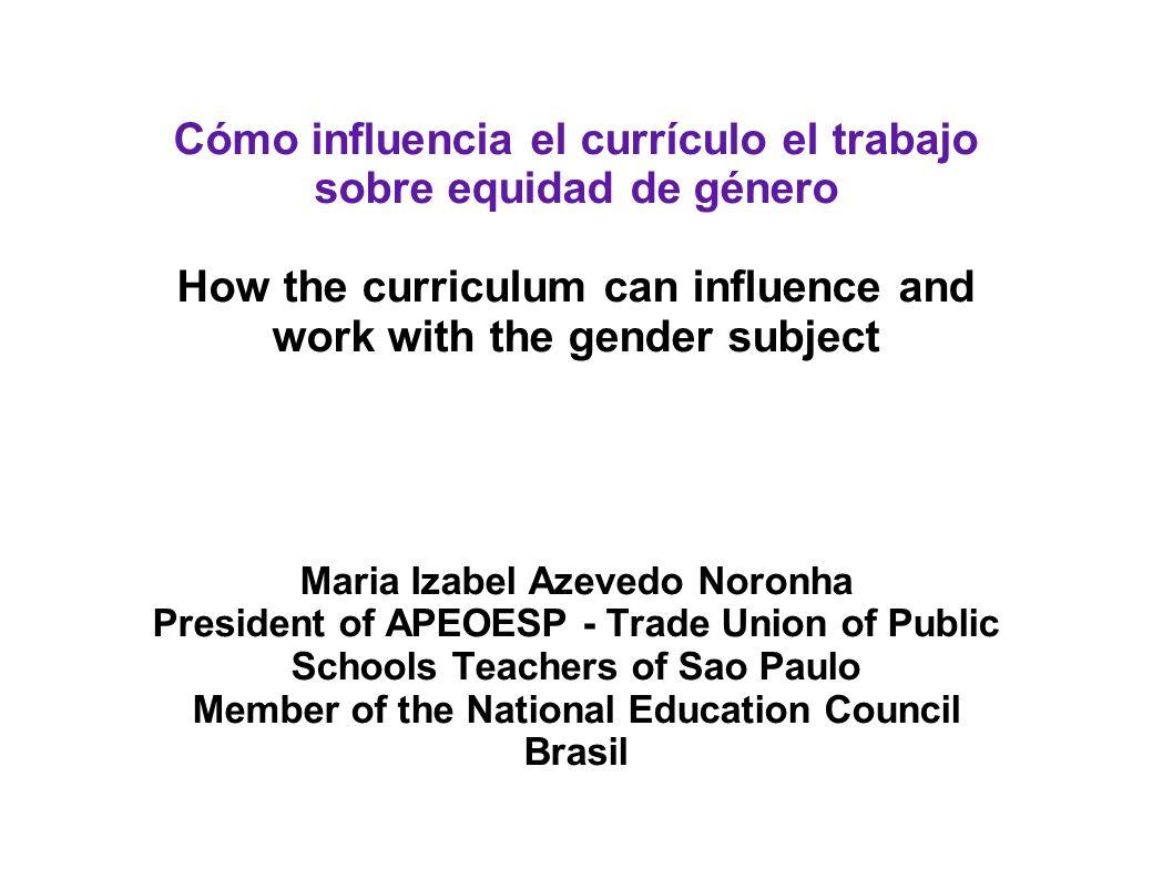 Cómo influencia el currículo el trabajo sobre equidad de género How the curriculum can influence and work with the gender subject Maria Izabel Azevedo