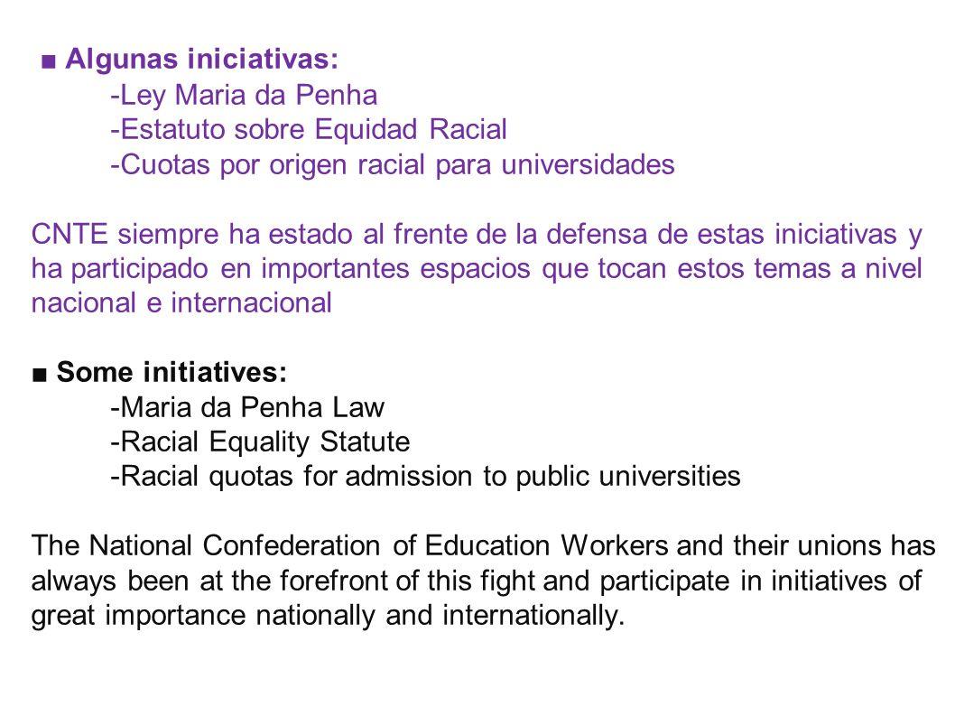 Algunas iniciativas: -Ley Maria da Penha -Estatuto sobre Equidad Racial -Cuotas por origen racial para universidades CNTE siempre ha estado al frente