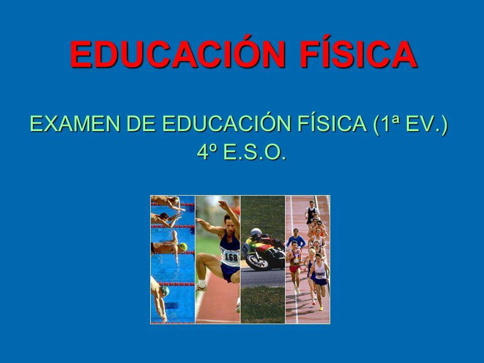 EDUCACIÓN FÍSICA EXAMEN DE EDUCACIÓN FÍSICA (1ª EV.) 4º E.S.O.