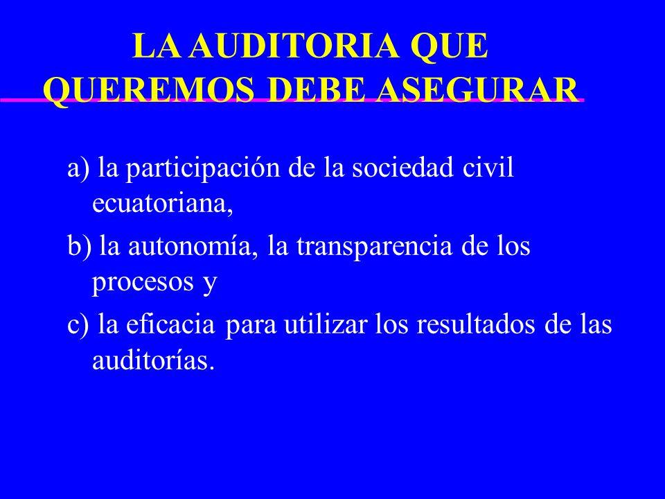 LA AUDITORIA QUE QUEREMOS DEBE ASEGURAR a) la participación de la sociedad civil ecuatoriana, b) la autonomía, la transparencia de los procesos y c) l